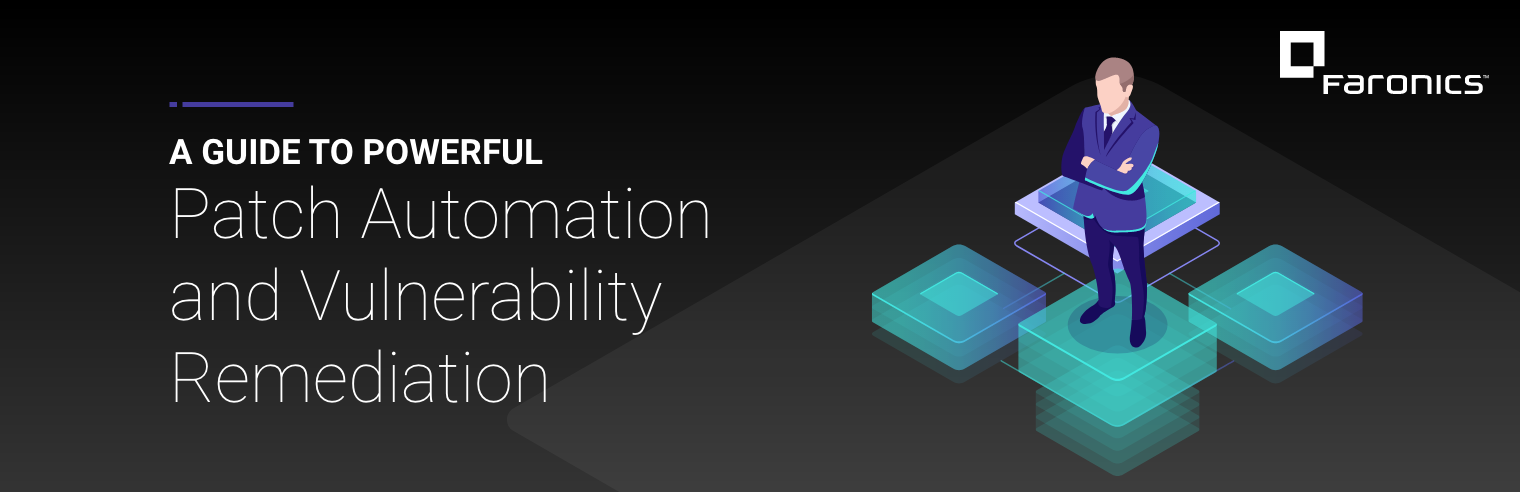 A Guide to Powerful Patch Automation and Vulnerability Remediation