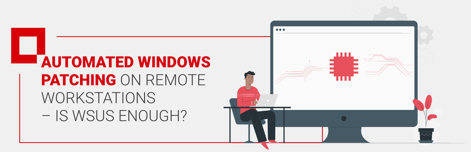 Automated Windows Patching on Remote Workstations – Is WSUS Enough?