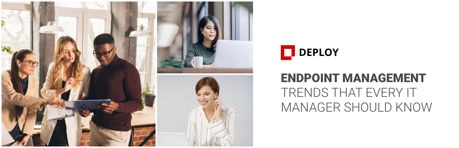 Endpoint Management Trends that Every IT Manager Should Know