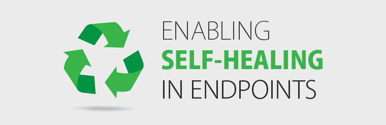 Enabling Self-healing in Endpoints : Changing the Face of Endpoint Management and Security