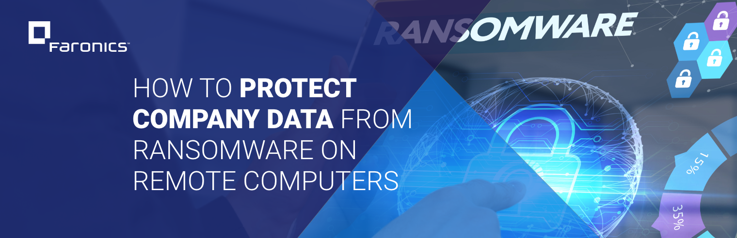 How to Protect Company Data from Ransomware on Remote Computers