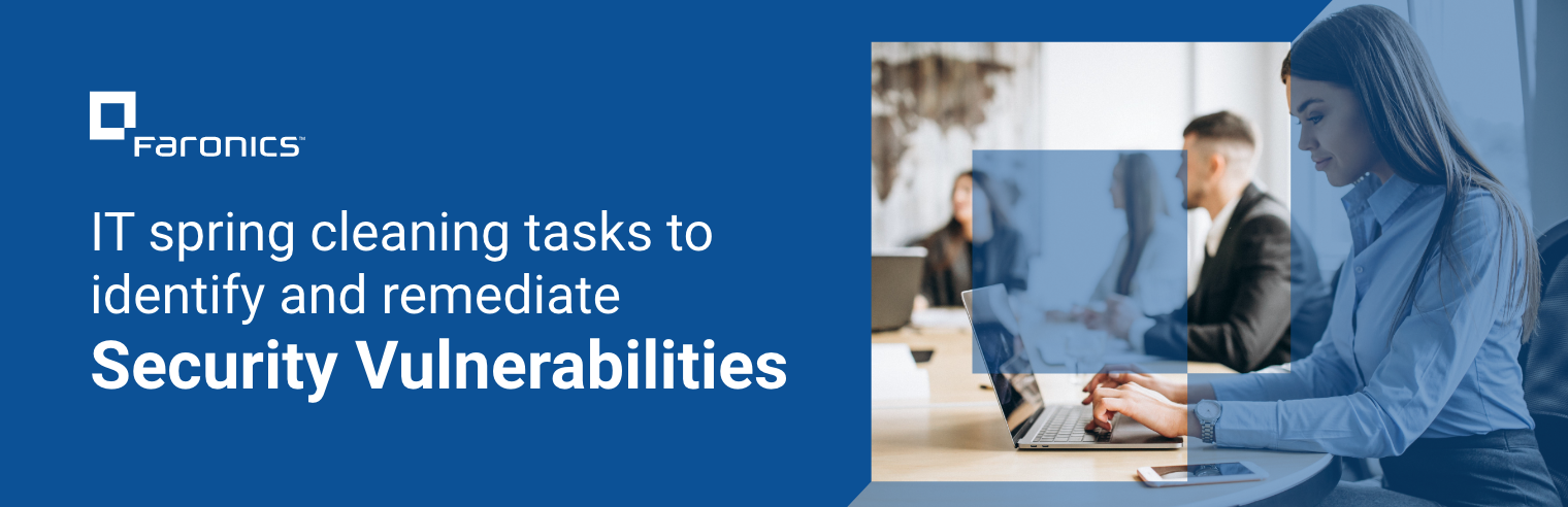 IT Spring Cleaning Tasks to Identify and Remediate Security Vulnerabilities