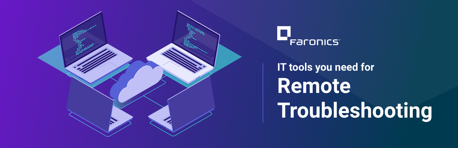 IT Tools You Need for Remote Troubleshooting