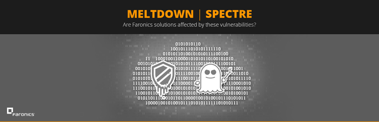 Meltdown and Spectre Vulnerabilities – Are Faronics Solutions Affected?
