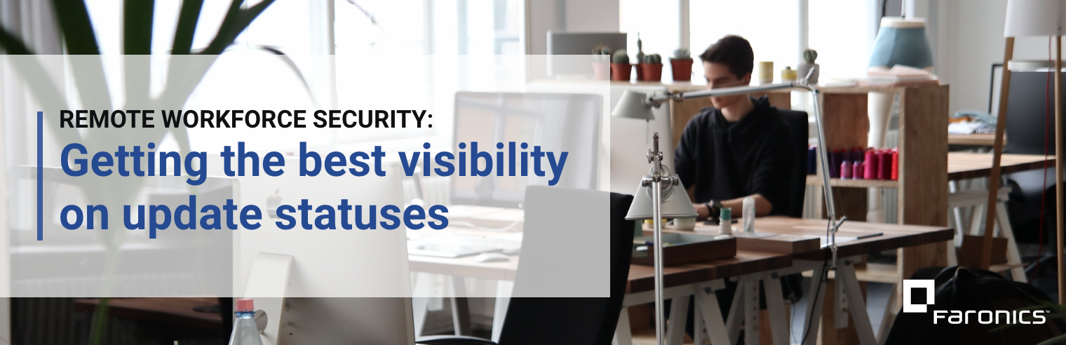 Remote Workforce Security: Getting the Best Visibility on Update Statuses